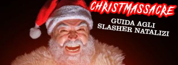 SPECIALE: CHRISTMASSACRE – GUIDA AGLI SLASHER NATALIZI